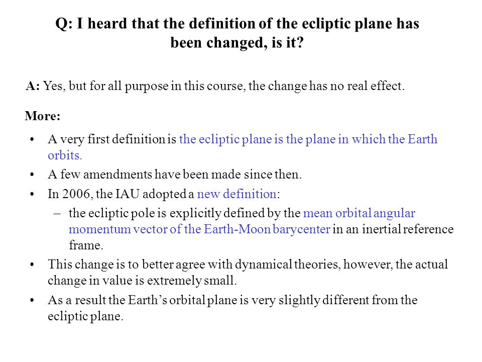Q: I heard that the definition of the ecliptic plane has been changed, is it