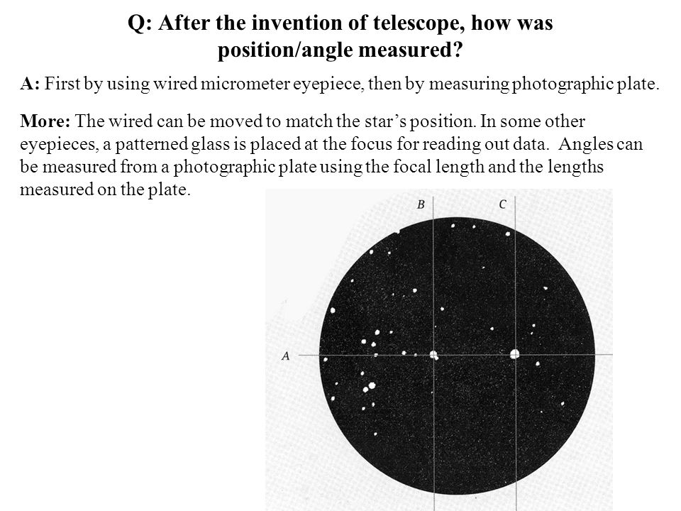 Q: After the invention of telescope, how was position/angle measured