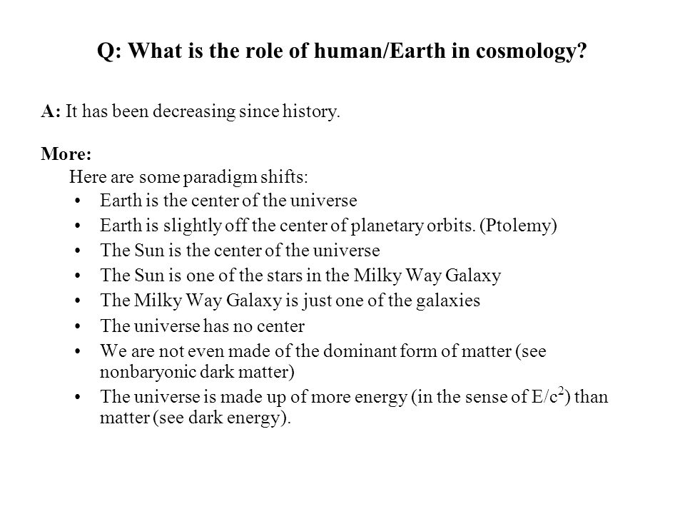 Q: What is the role of human/Earth in cosmology