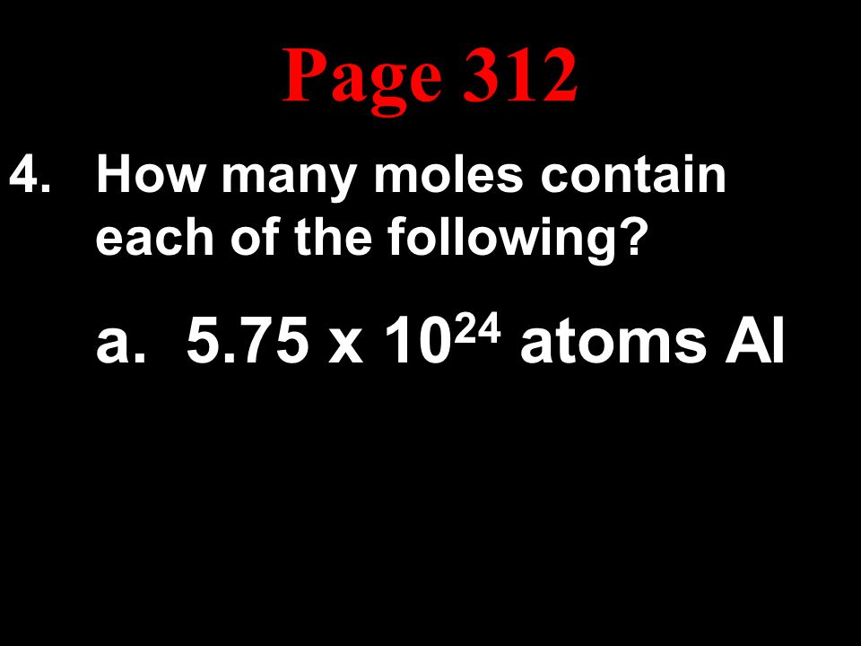 How many moles contain each of the following a. 5.75 x 1024 atoms Al
