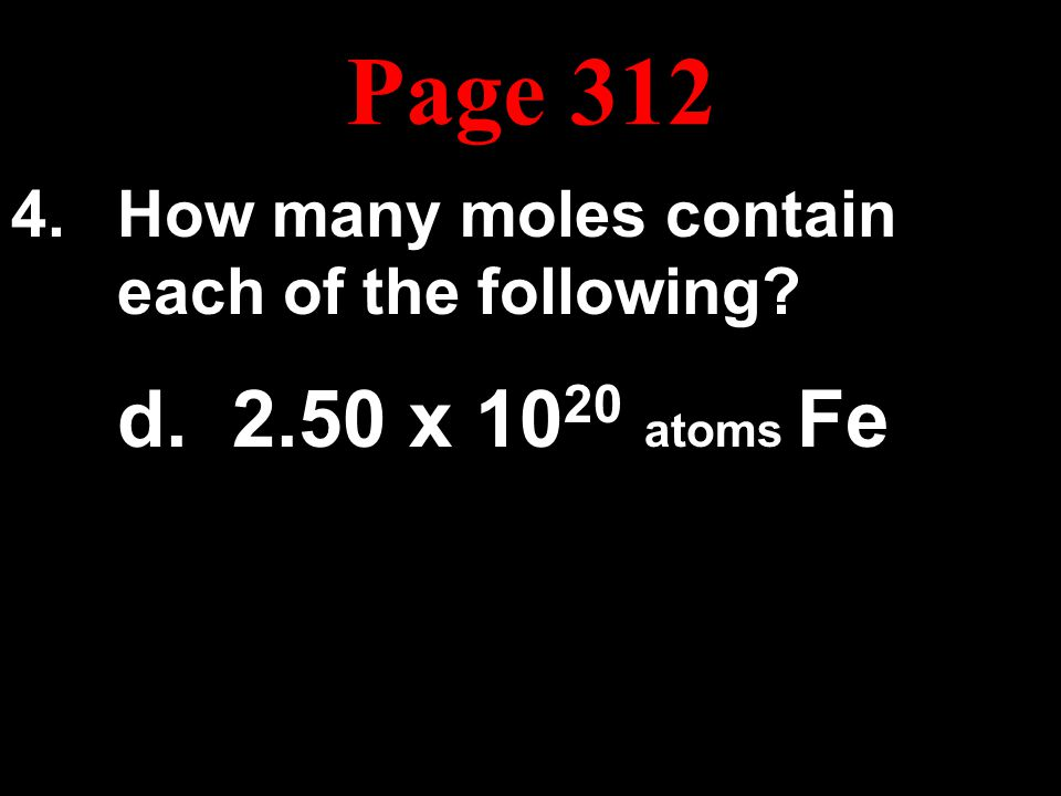 How many moles contain each of the following d. 2.50 x 1020 atoms Fe