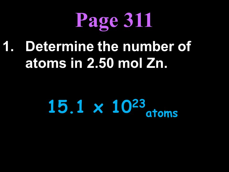 1. Determine the number of atoms in 2.50 mol Zn. 15.1 x 1023atoms