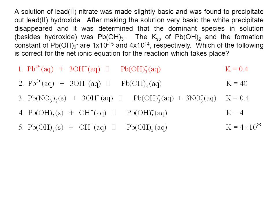 A solution of lead(II) nitrate was made slightly basic and was found to precipitate out lead(II) hydroxide.