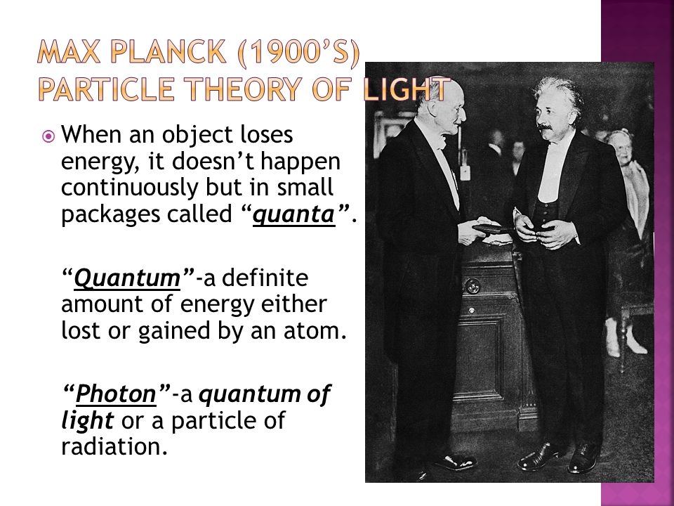 Max Planck (1900's) Particle Theory of Light