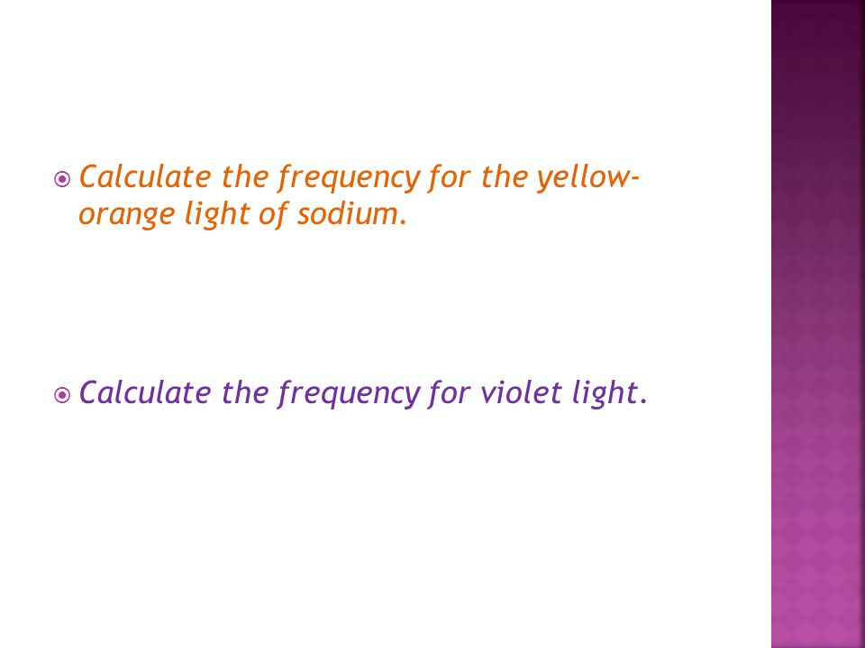 Calculate the frequency for the yellow- orange light of sodium.