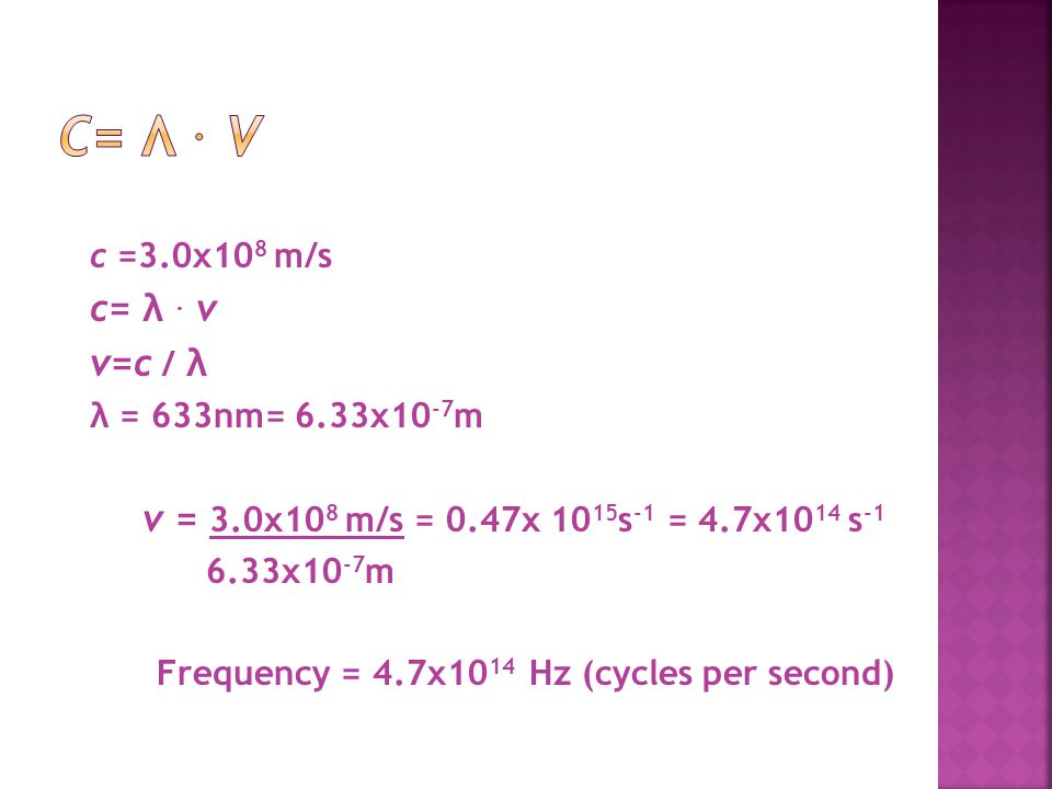 Frequency = 4.7x1014 Hz (cycles per second)