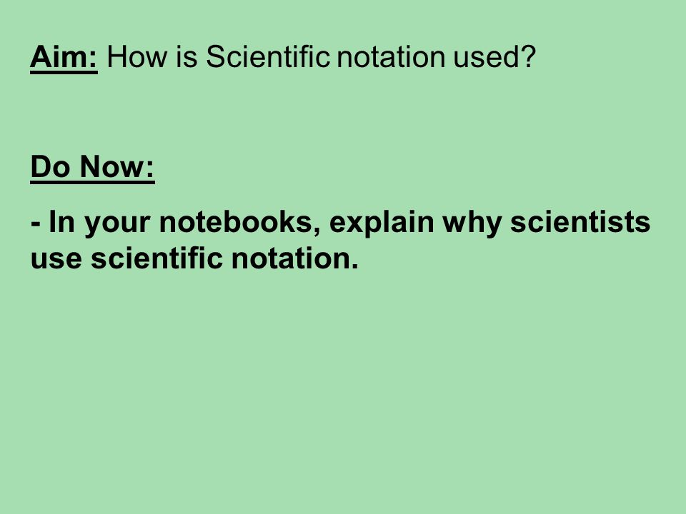 Aim: How is Scientific notation used