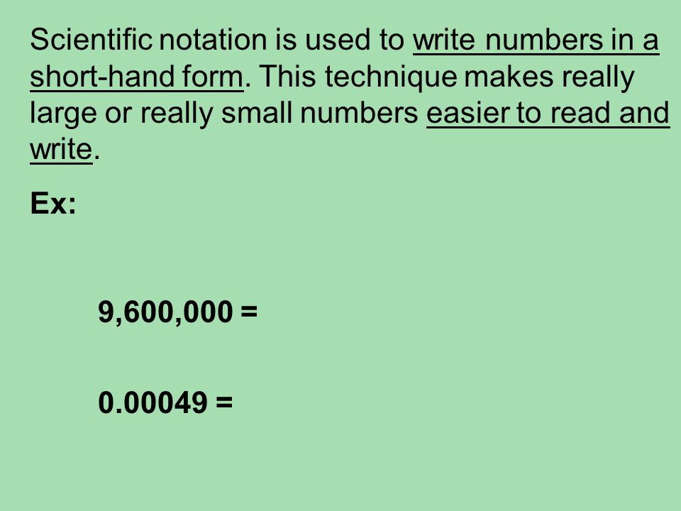 Scientific notation is used to write numbers in a short-hand form