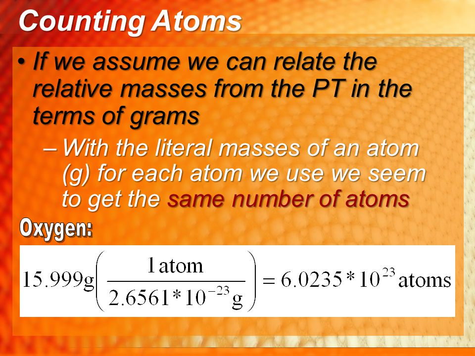 Counting Atoms If we assume we can relate the relative masses from the PT in the terms of grams.