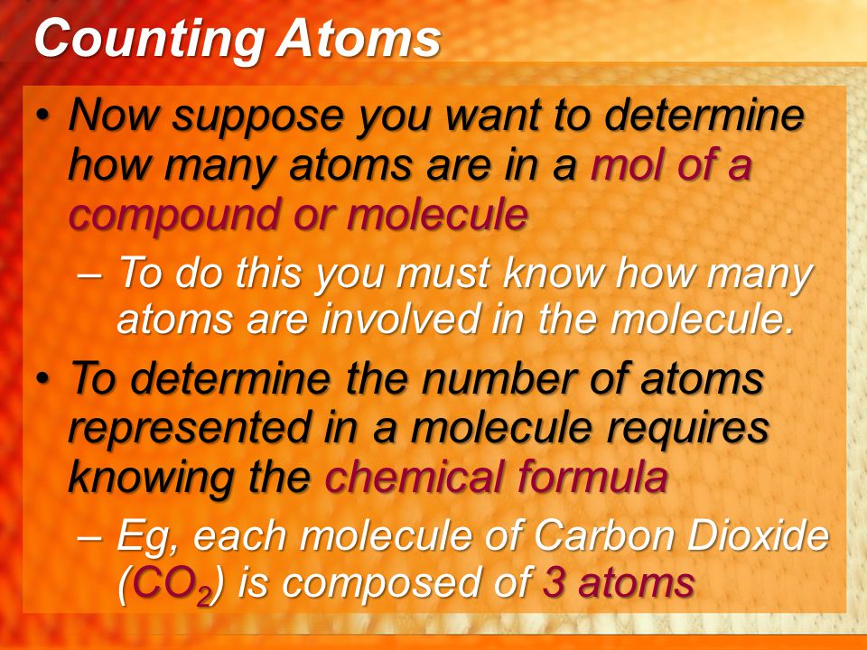 Counting Atoms Now suppose you want to determine how many atoms are in a mol of a compound or molecule.