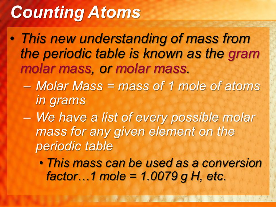 Counting Atoms This new understanding of mass from the periodic table is known as the gram molar mass, or molar mass.
