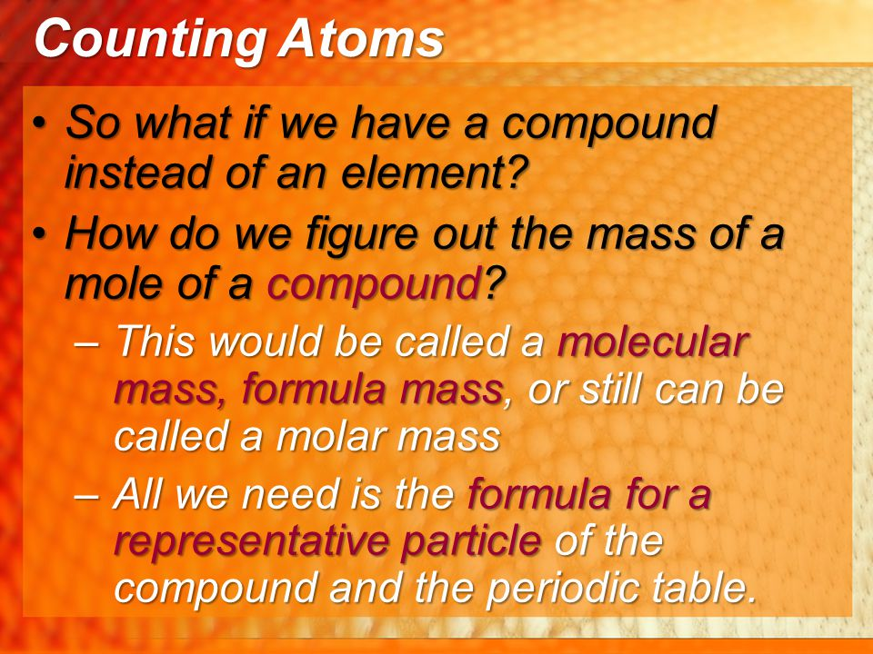 Counting Atoms So what if we have a compound instead of an element