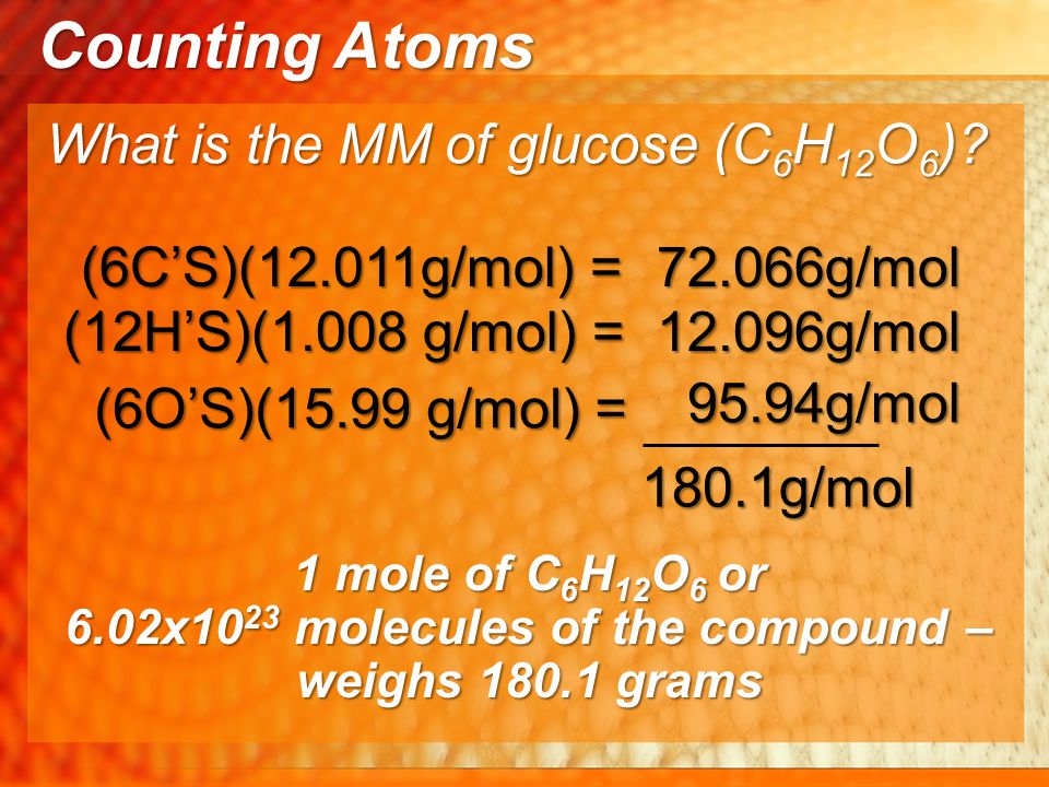 6.02x1023 molecules of the compound –weighs 180.1 grams