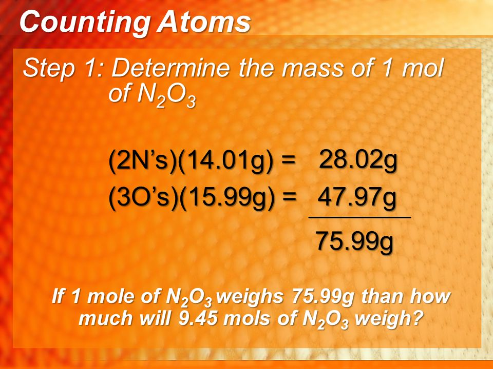 Counting Atoms Step 1: Determine the mass of 1 mol of N2O3