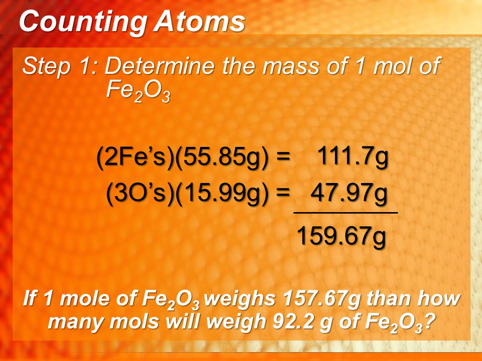 Counting Atoms (2Fe's)(55.85g) = 111.7g (3O's)(15.99g) = 47.97g