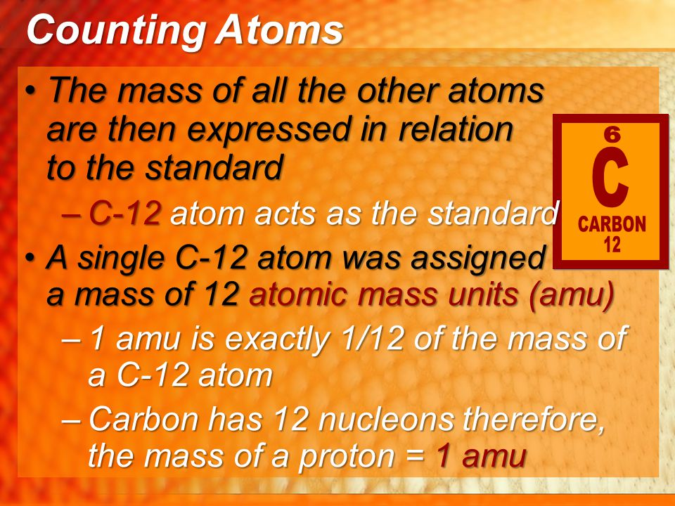 Counting Atoms The mass of all the other atoms are then expressed in relation to the standard.
