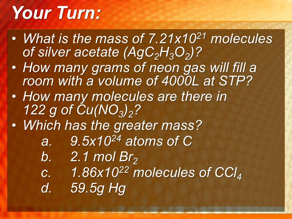 Your Turn: What is the mass of 7.21x1021 molecules of silver acetate (AgC2H3O2)