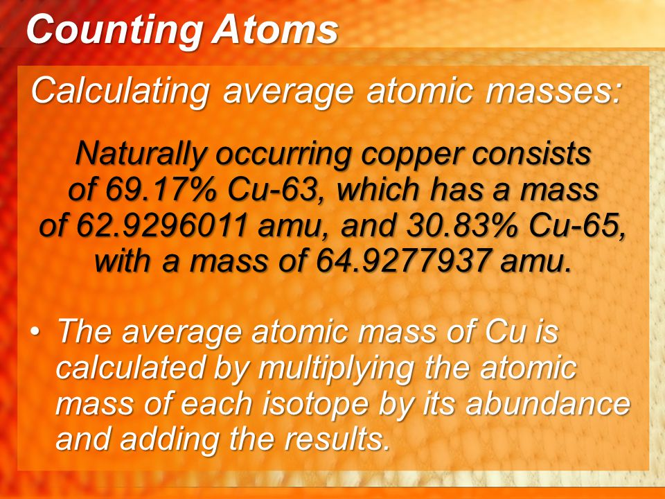 Counting Atoms Calculating average atomic masses: