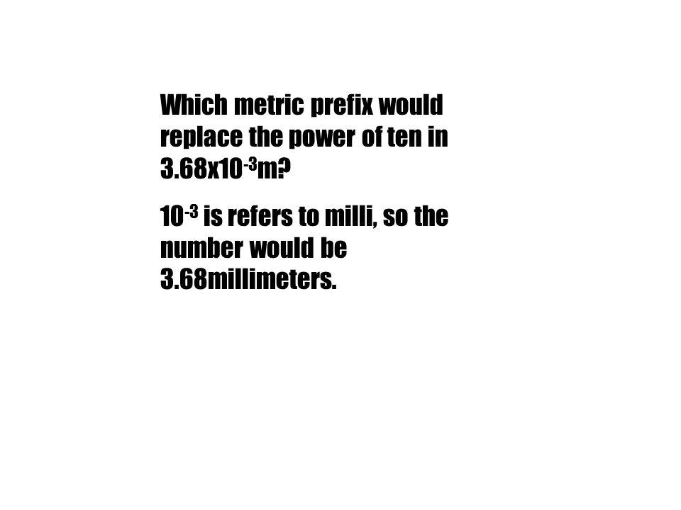 Which metric prefix would replace the power of ten in 3.68x10-3m