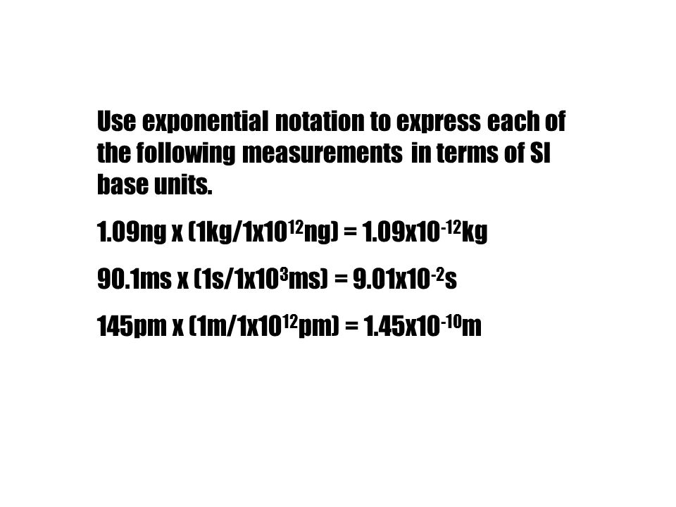 Use exponential notation to express each of the following measurements in terms of SI base units.