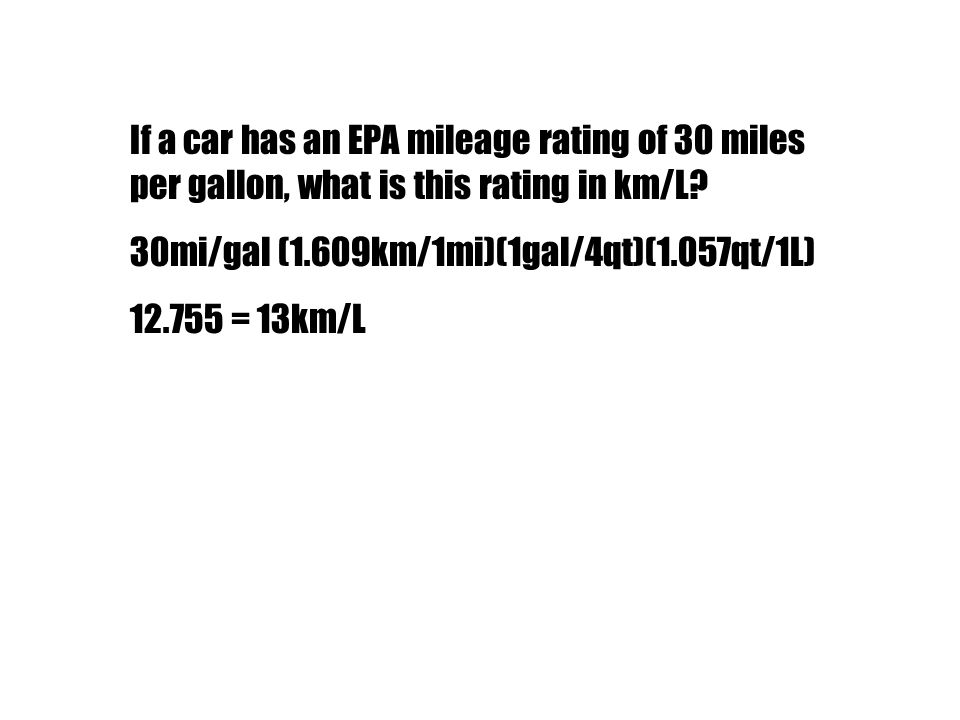 If a car has an EPA mileage rating of 30 miles per gallon, what is this rating in km/L