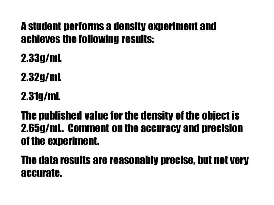 A student performs a density experiment and achieves the following results: