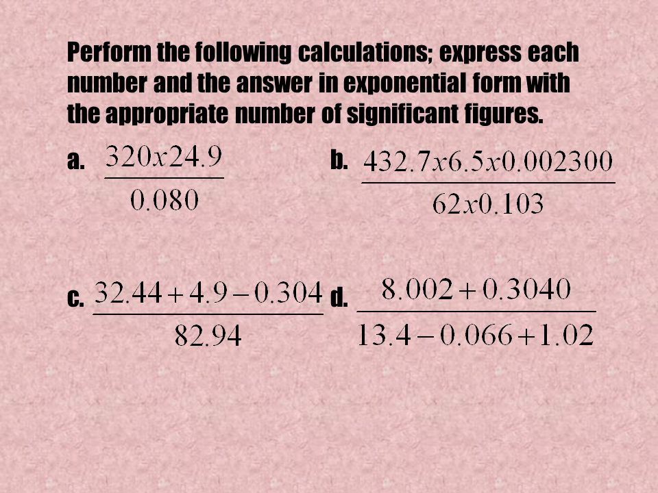 Perform the following calculations; express each number and the answer in exponential form with the appropriate number of significant figures.