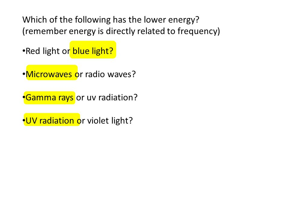 Which of the following has the lower energy