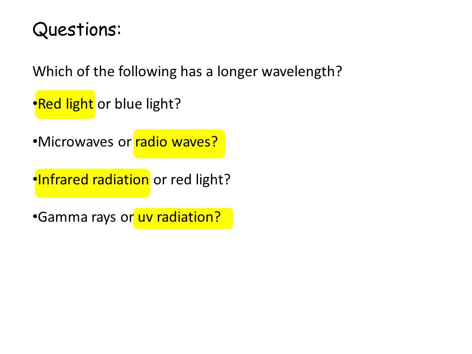 Questions: Which of the following has a longer wavelength