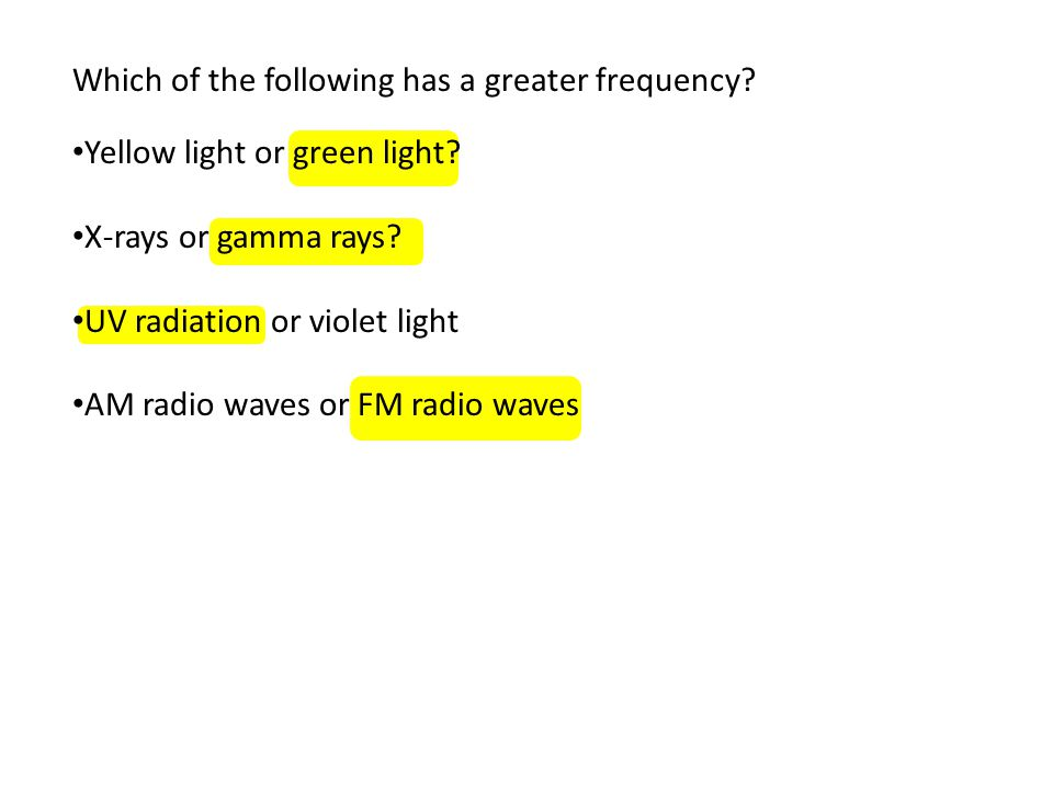 Which of the following has a greater frequency