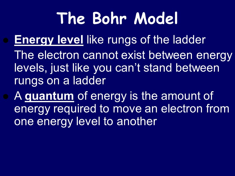 The Bohr Model Energy level like rungs of the ladder
