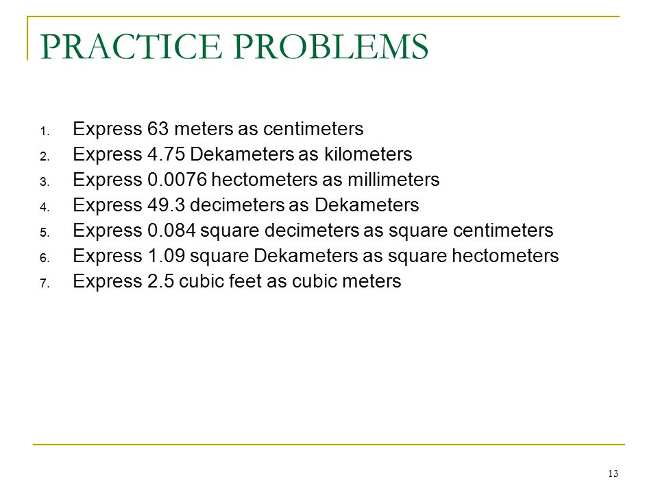 PRACTICE PROBLEMS Express 63 meters as centimeters