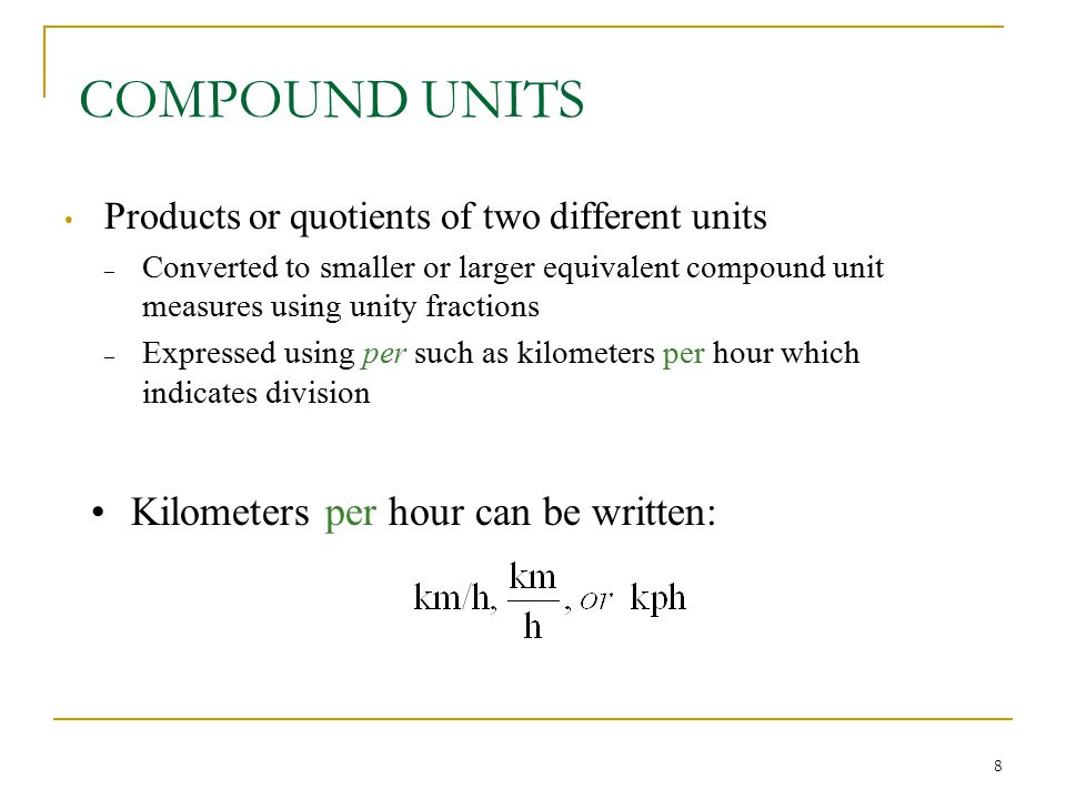 COMPOUND UNITS Kilometers per hour can be written: