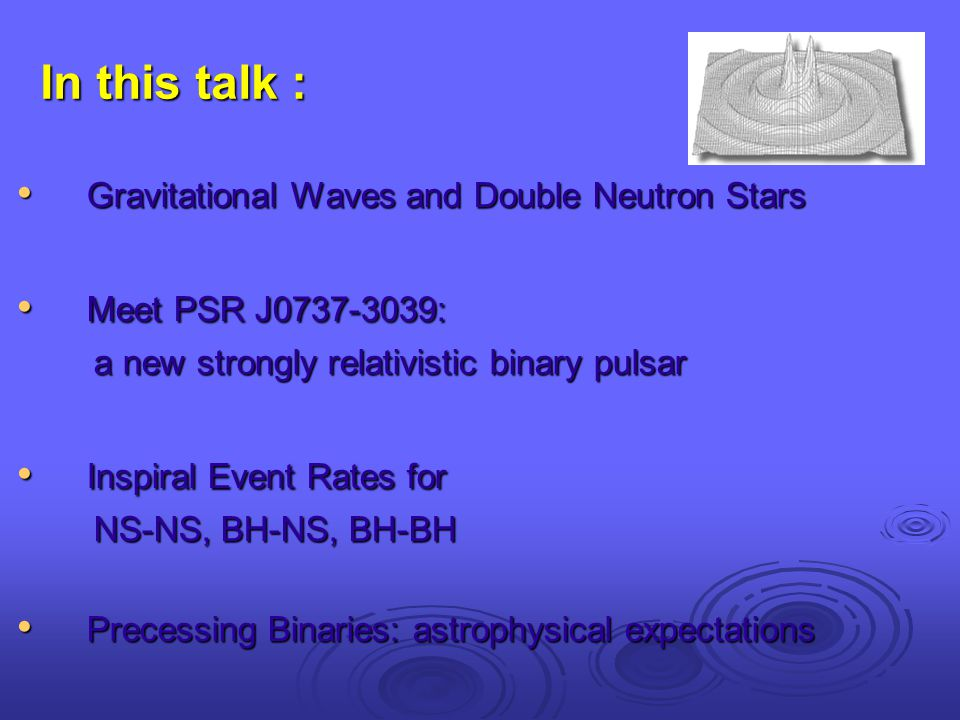 In this talk : Gravitational Waves and Double Neutron Stars