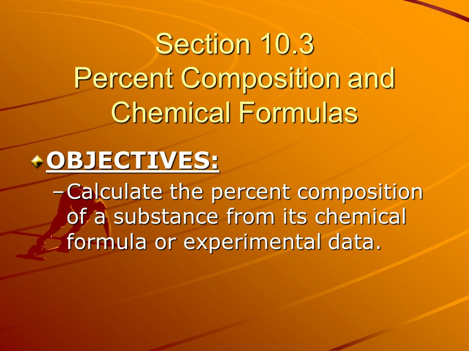 Section 10.3 Percent Composition and Chemical Formulas