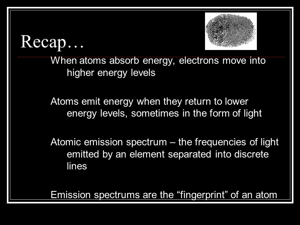 Recap… When atoms absorb energy, electrons move into higher energy levels.