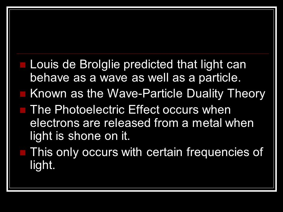 Louis de Brolglie predicted that light can behave as a wave as well as a particle.