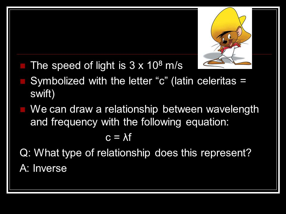 The speed of light is 3 x 108 m/s