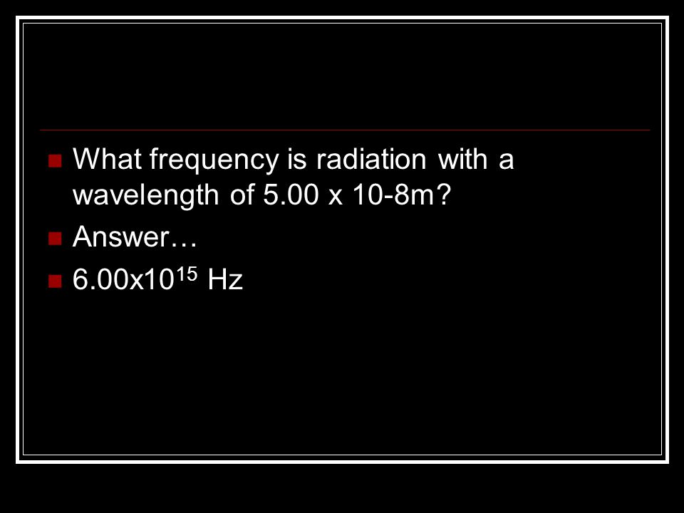 What frequency is radiation with a wavelength of 5.00 x 10-8m