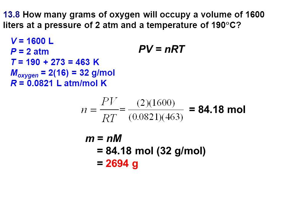 PV = nRT = 84.18 mol m = nM = 84.18 mol (32 g/mol) = 2694 g