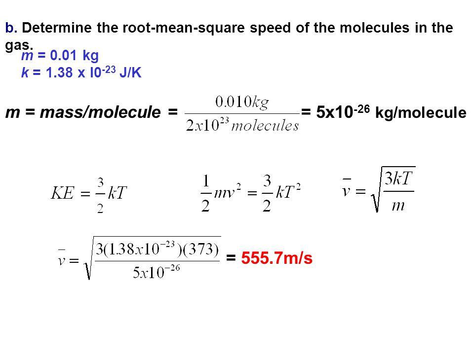 m = mass/molecule = = 5x10-26 kg/molecule = 555.7m/s