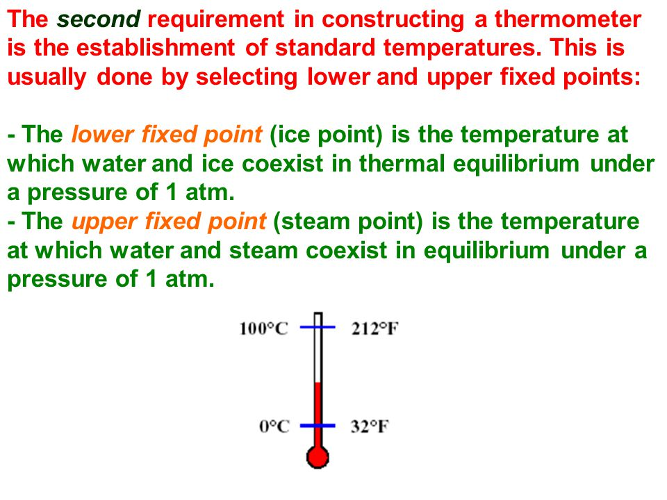 The second requirement in constructing a thermometer is the establishment of standard temperatures. This is usually done by selecting lower and upper fixed points: