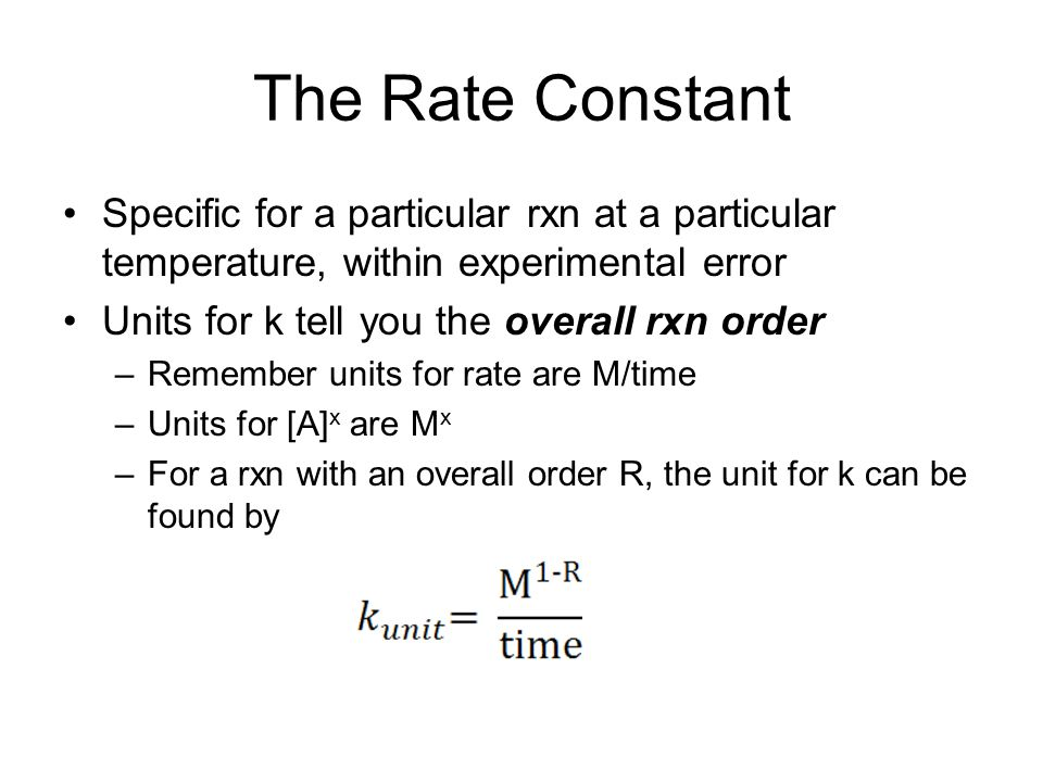 The Rate Constant Specific for a particular rxn at a particular temperature, within experimental error.