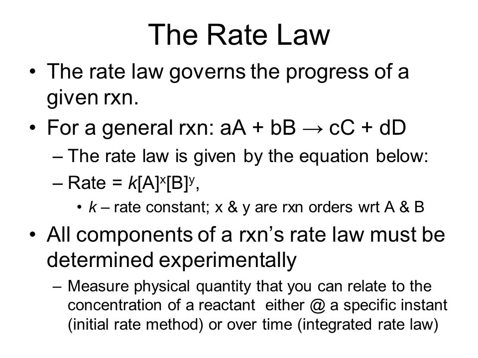The Rate Law The rate law governs the progress of a given rxn.