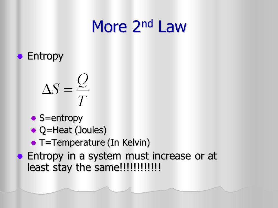 More 2nd Law Entropy. S=entropy. Q=Heat (Joules) T=Temperature (In Kelvin)