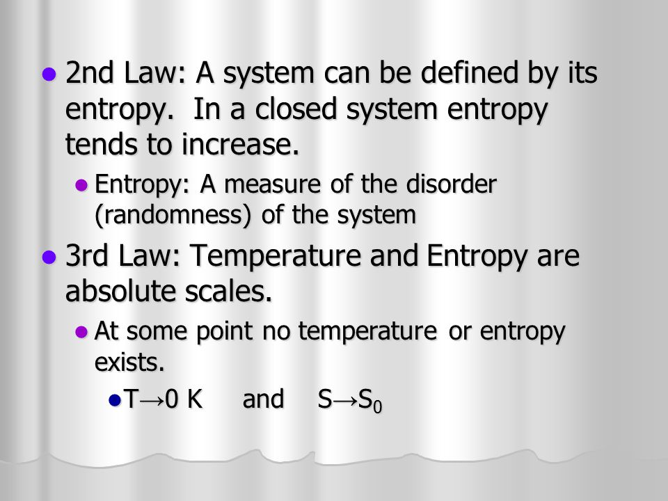 3rd Law: Temperature and Entropy are absolute scales.