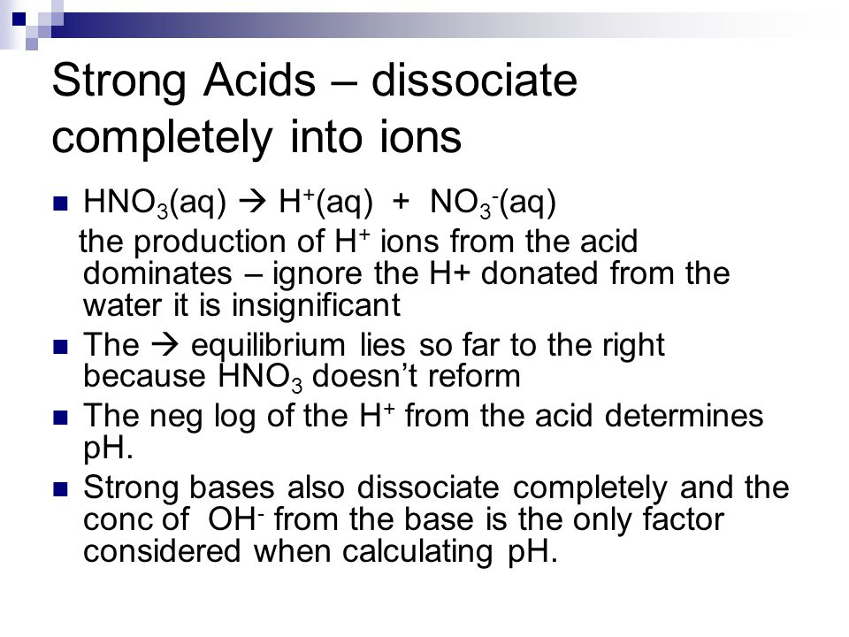 Strong Acids – dissociate completely into ions