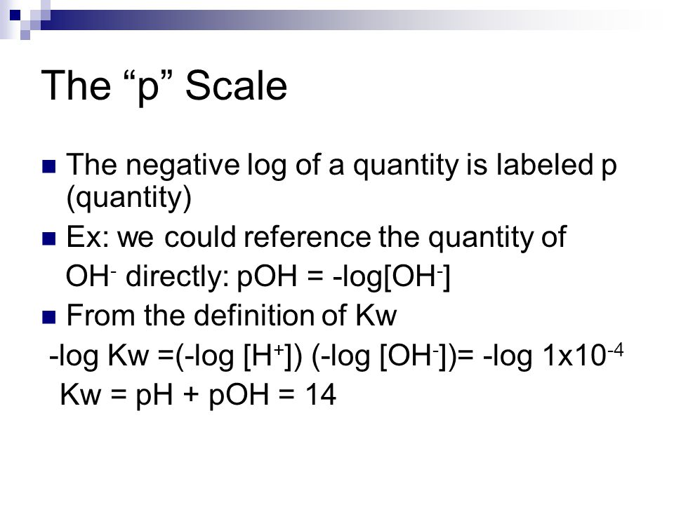 The p Scale The negative log of a quantity is labeled p (quantity)