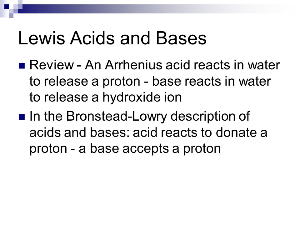 Lewis Acids and Bases Review - An Arrhenius acid reacts in water to release a proton - base reacts in water to release a hydroxide ion.