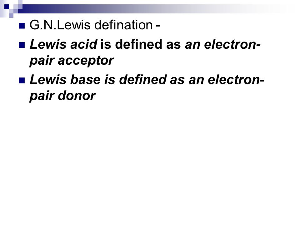 G.N.Lewis defination - Lewis acid is defined as an electron-pair acceptor.